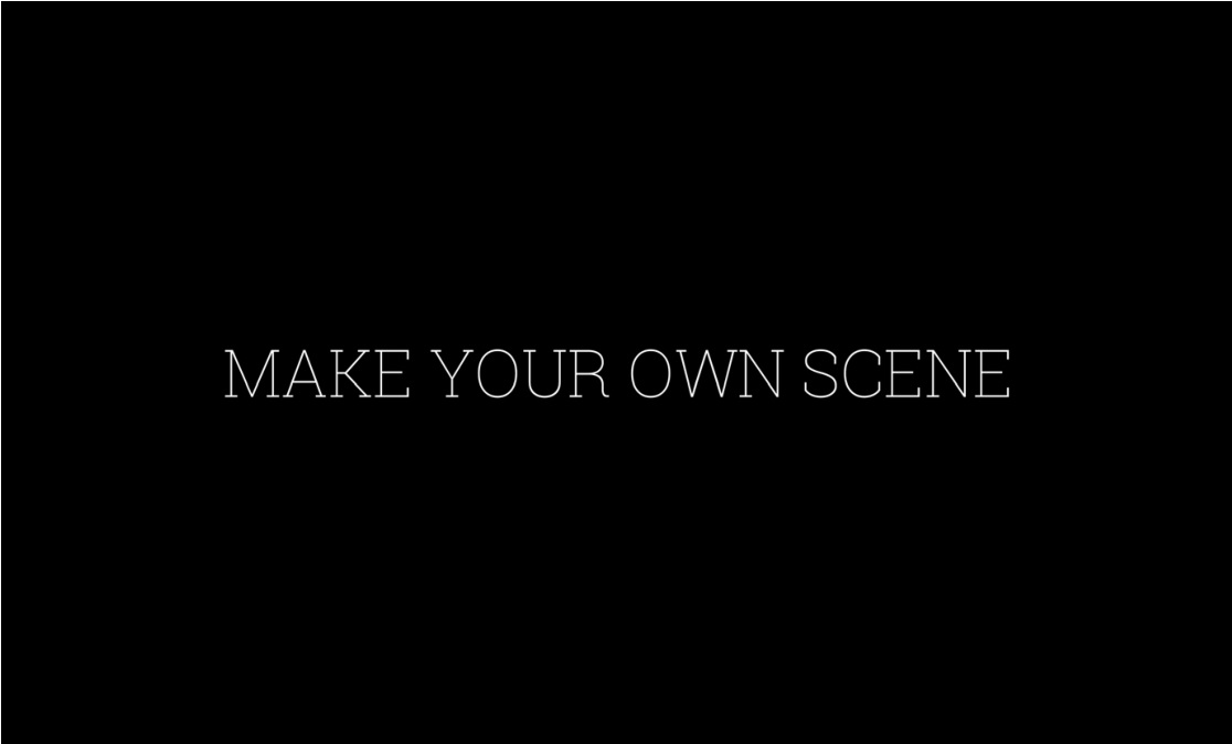 MAKE YOUR OWN SCENE